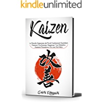 Kaizen: La Filosofia Giapponese dei Piccoli Cambiamenti Quotidiani: Potenzia il Tuo Business, Raggiungi i Tuoi…