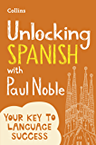 Unlocking Spanish with Paul Noble: Your key to language success with the bestselling language coach: Use What You…
