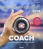 Photoshop Elements 2018 COACH | Ihr persöhnlicher Trainer: Wissen, wie es geht! | Bildbearbeitung und Bilderverwaltung