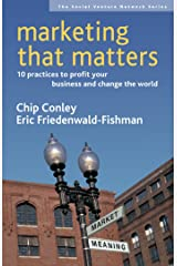 Marketing That Matters: 10 Practices to Profit Your Business and Change the World (Social Venture Network Series) Paperback