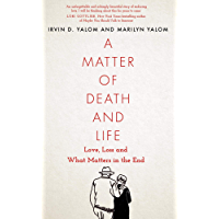 A Matter of Death and Life: Love, Loss and What Matters in the End (English Edition)