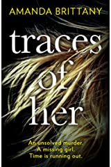 Traces of Her: An utterly gripping psychological thriller with a twist you'll never see coming Kindle Edition