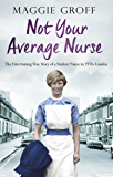 Not your Average Nurse: The Entertaining True Story of a Student Nurse in 1970s London (English Edition)