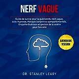 Nerf Vague: Guide de Survie Pour la Guérison du Nerf Vague, Auto-Hypnose, Thérapie Cognitivo-Comportementale, Empathe Guérison et Gestion de la Colère pour L'Anxiété