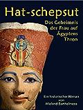 HAT-SCHEPSUT: Das Geheimnis der Frau auf Ägyptens Thron
