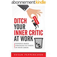 Ditch Your Inner Critic At Work: Evidence-Based Strategies To Thrive In Your Career (English Edition)