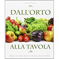 Dall  39 orto alla tavola  Come coltivare frutta e ortaggi mese per mese