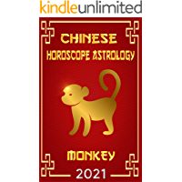 Monkey Chinese Horoscope & Astrology 2021: Fortune and Personality for Year of the Monkey 2021 (Monthly Astrology…
