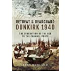 Retreat & Rearguard: Dunkirk 1940: The Evacuation of the BEF to the Channel Ports (English Edition)
