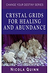 Crystal Grids For Healing and Abundance (Change Your Destiny) Kindle Edition