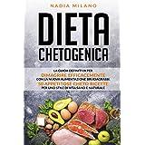 Dieta Chetogenica: La guida definitiva  per dimagrire efficacemente  con la nuova  alimentazione bruciagrassi.  50 appetitose