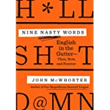 Nine Nasty Words: English in the Gutter - Then, Now, and Forever