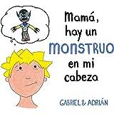 Mamá, hay un monstruo en mi cabeza: Un cuento para ayudar a los niños a gestionar sus pensamientos negativos y a potenciar su