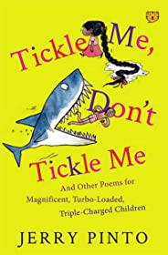 Tickle Me, Don't Tickle Me: And Other Poems for Magnificent, Turbo-Loaded, Triple-Charged Children