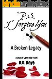 P.S. I Forgive You: A Broken Legacy (English Edition)