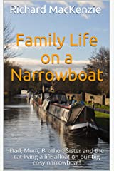 Family Life on a Narrowboat: Dad, Mum, Brother, Sister and the cat living a life afloat on our big cosy narrowboat! Kindle Edition