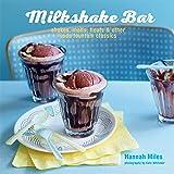 Milkshake Bar: Shakes, malts, floats and other soda fountain classics