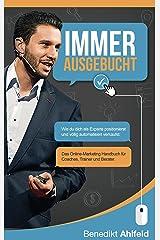 Immer ausgebucht: Wie du dich als Experte positionierst und automatisiert verkaufst. Das Online-Marketing Praxishandbuch für Coaches, Trainer und Berater. Kindle Ausgabe