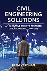 Civil Engineering Solutions: An Innovative Guide to Advanced Civil Engineering Concepts
