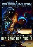 DIE TERRANAUTEN, Band 1: DER ERBE DER MACHT: Die große Science-Fiction-Saga