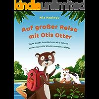 Auf großer Reise mit Otis Otter: Gute Nacht Geschichten ab 3 Jahren - Vorlesebuch für Kinder zum Einschlafen