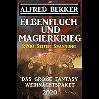 Elbenfluch und Magierkrieg: Das große Fantasy Weihnachtspaket 2020: 2700 Seiten Spannung