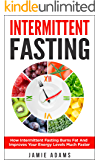 Intermittent Fasting: How Intermittent Fasting Burns Fat And Improves Your Energy Levels Much Faster (Intermittent Fasting, Weight Loss, Fasting For Beginners) (English Edition)
