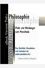 Philosophie: Pfade und Mündungen zum Menschsein (Philosophie - Pfade und Mündungen zum Menschsein B) 2) (German Edition) Kindle Edition