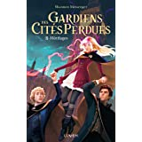 Gardiens des Cités perdues - tome 8 Héritages (French Edition)