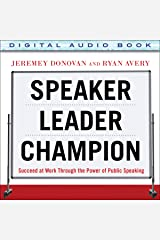 Speaker, Leader, Champion: Succeed at Work Through the Power of Public Speaking Audible Hörbuch