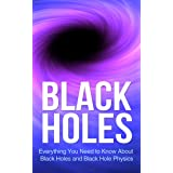 Black Holes: Everything You Need to Know About Black Holes and Black Hole Physics (space exploration, space, astronomy, Cosmo