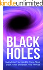 Black Holes: Everything You Need to Know About Black Holes and Black Hole Physics (space exploration, space, astronomy, Cosmology)