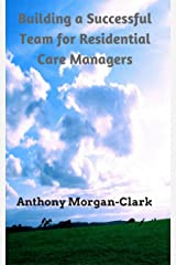 Building a Successful Team for Residential Care Managers (Residential Care Management Book 1) Kindle Edition