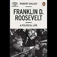 Franklin D. Roosevelt: A Political Life (English Edition)
