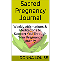 Sacred Pregnancy Journal: Weekly Affirmations & Meditations to Support You Through Your Pregnancy Journey (English…