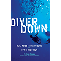 Diver Down: Real-World SCUBA Accidents and How to Avoid Them (English Edition)