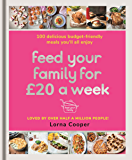 Feed Your Family For £20 a Week: 100 Budget-Friendly, Batch-Cooking Recipes You'll All Enjoy