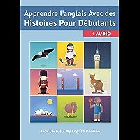 Apprendre l'Anglais avec des Histoires pour débutants.: Améliorer votre compréhension orale et écrite (English Edition)