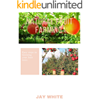 NATURAL FRUIT FARMING : Easy steps to Growing your fruit trees