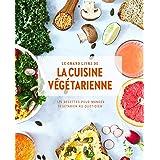 Le grand livre de la cuisine végétarienne Nouvelle édition: 175 recettes pour manger végétarien au quotidien
