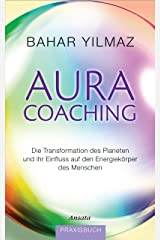 Aura-Coaching: Die Transformation des Planeten und ihr Einfluss auf den Energiekörper des Menschen. Praxisbuch Kindle Ausgabe