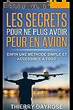 Les SECRETS pour ne plus avoir peur en avion: Enfin une méthode simple et accessible à tous