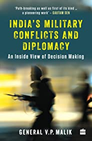India's Military Conflicts and Diplomacy: An Inside View of Decision-Making