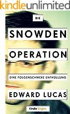 Die Snowden-Operation - Eine folgenschwere Enthüllung  (Kindle Single)