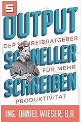 Output schneller schreiben: Der Schreibratgeber für Mehr Produktivität - Mit genialen Tipps zum Bucherfolg Kindle Ausgabe