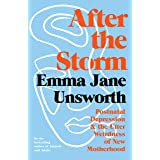 After the Storm: Postnatal Depression and the Utter Weirdness of New Motherhood