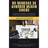 80 Maneras de ahorrar mucho dinero: una guia completa para ahorrar dinero y aumentar sus ingresos (lo mismo Educación Financi