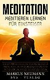 Meditation: Meditieren Lernen für Einsteiger: Der ultimative Guideline für Anfänger für innere Ruhe, mehr Gelassenheit und sich mit Glück und Freude selbst zu finden (Selbstfindung)