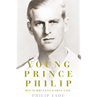 Young Prince Philip: The True Story of His Turbulent Early Life, Relationship with Queen Elizabeth and Role in the Royal…