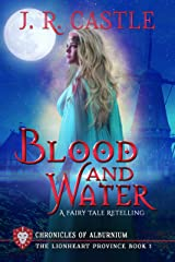 Blood and Water: The Lionheart Province (The Chronicles of Alburnium Book 1) Kindle Edition